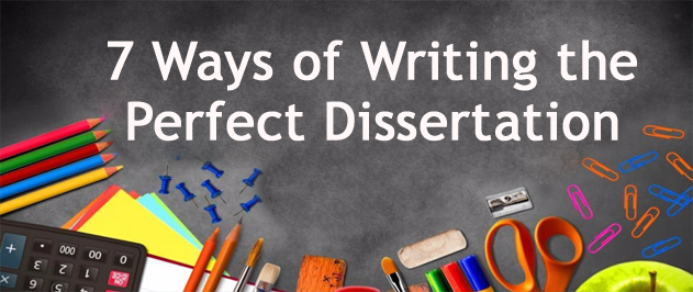7 Ways of Writing the Perfect Dissertation