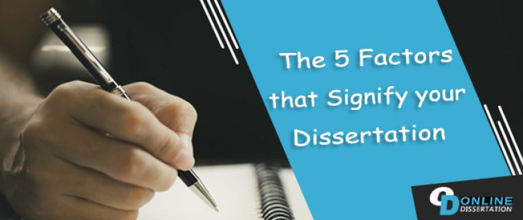 The 5 Factors that Signify your Dissertation