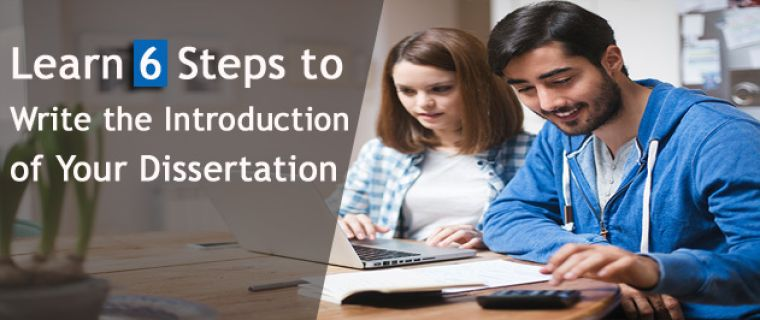 Learn 6 Steps to Write the Introduction of Your Dissertation