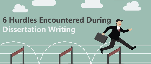 Six Hurdles Encountered During Dissertation Writing