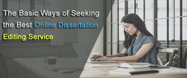 The Basic Ways of Seeking the Best Online Editing Dissertation Service