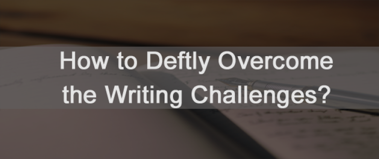 How to Deftly Overcome the Writing Challenges